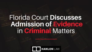 Florida Court Discusses the Admission of Evidence in Criminal Matters