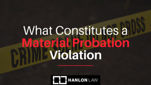 What-Constitutes-a-Material-Probation-Violation-300x169